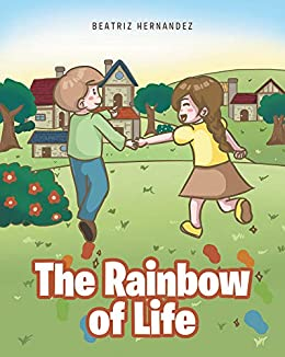 The Rainbow of Life by [Beatriz Hernandez]