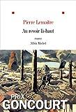 Au revoir là-haut - Prix Goncourt 2013 - Albin Michel - 21/08/2013