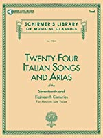Twenty-Four Italian Songs and Arias of the Seventeenth and Eighteenth Centuries: For Medium Low Voice (Schirmer's Library of Musical Classics)