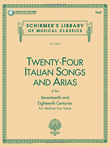 Twenty-four Italian Songs and Arias of the Seventeenth and Eighteenth Centuries: For Medium Low Voice (book with online audio) (Schirmer's Library of Musical Classics)