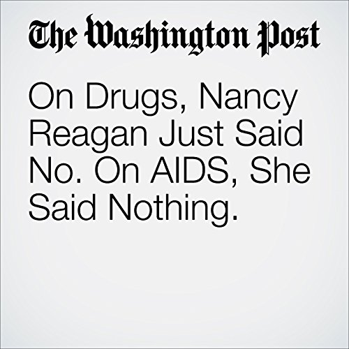 On Drugs, Nancy Reagan Just Said No. On AIDS, She Said Nothing. audiobook cover art