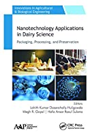 Nanotechnology Applications in Dairy Science: Packaging, Processing, and Preservation (Innovations in Agricultural & Biological Engineering)