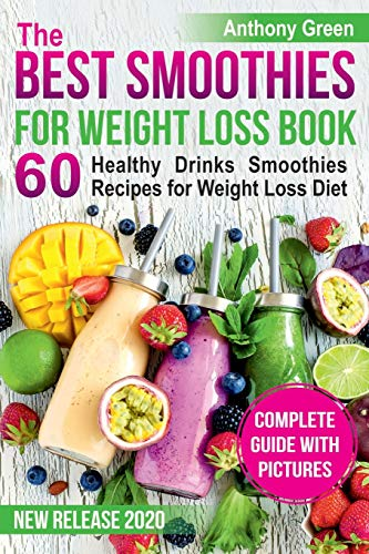 The Best Smoothies for Weight Loss Book: 60 Healthy Drinks Smoothies Recipes for Weight Loss Diet (s