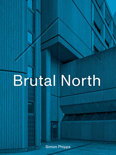 Brutal North: Post-War Modernist Architecture in the North of England