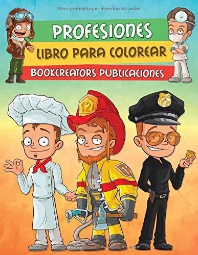 Profesiones: Divertido Libro Para Colorear Para Niños Con Personas de Diferentes Profesiones u Oficios (Policía, Maestro, Bombero, Médico y Más)
