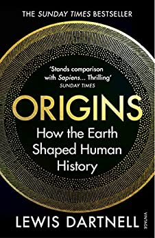 Origins: How the Earth Shaped Human History by [Lewis Dartnell]