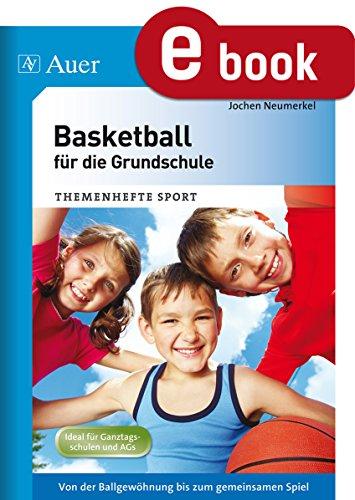 Basketball für die Grundschule: Von der Ballgewöhnung bis zum gemeinsamen Spiel (1. bis 4. Klasse) (Themenhefte Sport Grundschule)