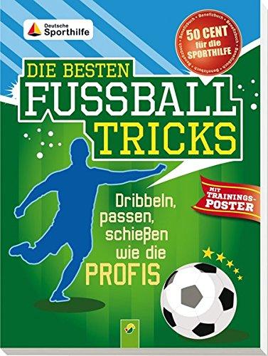 Die besten Fußballtricks - mit Trainings-Poster: Dribbeln, passen, schießen wie die Proifs