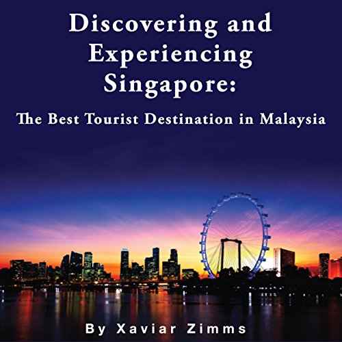 Discovering and Experiencing Singapore: The Best Tourist Destination in Malaysia                   By:                                                                                                                                 Xavier Zimms                               Narrated by:                                                                                                                                 Martyn Clements                      Length: 33 mins     Not rated yet     Overall 0.0
