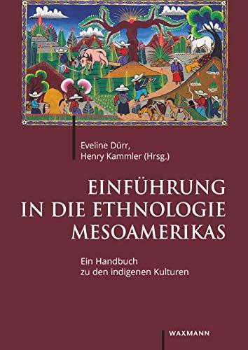 Einführung in die Ethnologie Mesoamerikas: Ein Handbuch zu den indigenen Kulturen