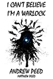 I Can't Believe I'm A Warlock: Tome Two (Tomes of the Supernatural Halfway House Book 2)