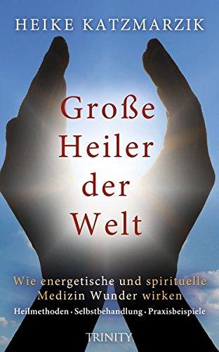 Große Heiler der Welt - Wie energetische und spirituelle Medizin Wunder wirken