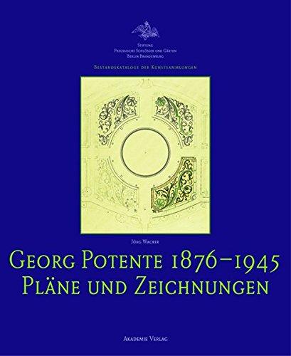 Georg Potente (1876-1945): Pläne und Zeichnungen (Bestandskataloge der Kunstsammlungen)