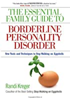 The Essential Family Guide to Borderline Personality Disorder: New Tools and Techniques to Stop Walking on Eggshells by Randi Kreger(2008-10-23)