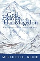 God, Heaven, and Har Magedon: A Covenantal Tale of Cosmos and Telos by Meredith G. Kline(2006-03-15)