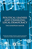 Political Leaders and Changing Local Democracy: The European Mayor (Governance and Public Management)