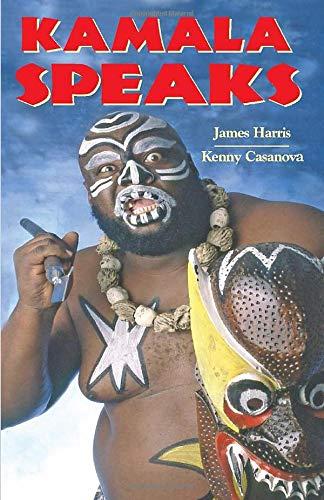 Kamala Speaks: Official Autobiography of WWE wrestler James KAMALA Harris