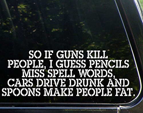 Diamond Graphics So if Guns Kill People, Pencils Miss Spell Words, Cars Drive Drunk Spoons Make People Fat - Funny - Die Cut Decal Bumper Sticker Motorcycles, Windows, Cars, Trucks, Laptops, Etc.