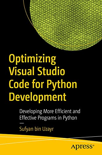 Optimizing Visual Studio Code for Python Development: Developing More Efficient and Effective Programs in Python (English Edition)