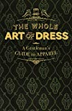 The Whole Art of Dress: A Gentleman's Guide to Apparel