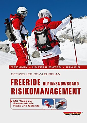 Offizieller DSV-Lehrplan Freeride Risikomanagement Alpin/Snowboard: Technik - Unterrichten - Praxis - Mit Tipps zur Sicherheit für Piste und Gelände