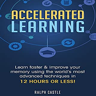 Accelerated Learning     Learn Faster & Improve Your Memory Using the World's Most Advanced Techniques in 12 Hours or Less!              By:                                                                                                                                 Ralph Castle                               Narrated by:                                                                                                                                 Michael McCann                      Length: 1 hr and 6 mins     28 ratings     Overall 4.8