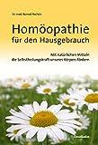 Homöopathie für den Hausgebrauch: Mit natürlichen Mitteln die Selbstheilungskraft unseres Körpers fördern