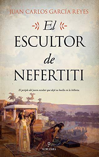 El Escultor de Nefertiti de Juan Carlos García Reyes