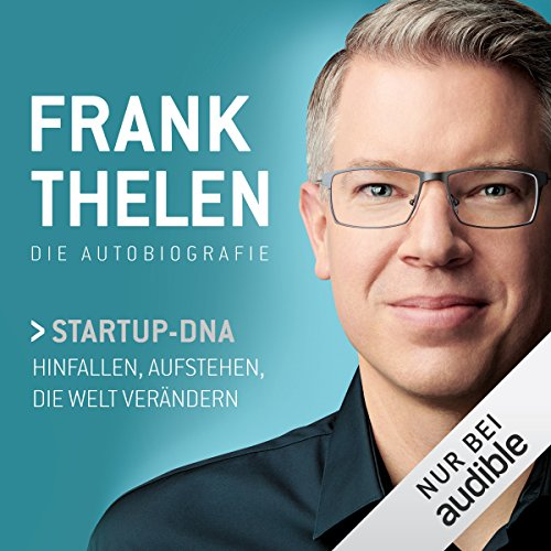 Frank Thelen - Die Autobiografie: Startup-DNA. Hinfallen, Aufstehen, die Welt verändern