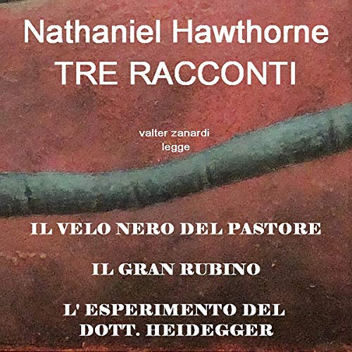 Tre racconti                   Di:                                                                                                                                 Nathaniel Hawthorne                               Letto da:                                                                                                                                 Valter Zanardi                      Durata:  1 ora e 43 min     2 recensioni     Totali 3,0