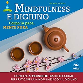 Mindfulness e digiuno     Corpo in pace, mente pura              Di:                                                                                                                                 Michael Doody                               Letto da:                                                                                                                                 Simone Bedetti,                                                                                        Francesca Di Modugno                      Durata:  2 ore e 55 min     12 recensioni     Totali 4,4