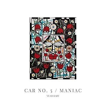 Car No. 5 / Maniac