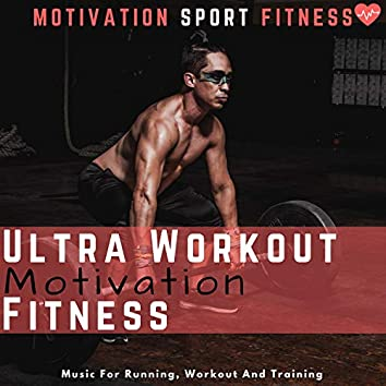 Ultra Workout Motivation Fitness (Music for Running, Workout and Training)