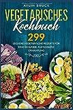 Vegetarisches Kochbuch: 299 leckere vegetarische Rezepte für eine gesunde, fleischlose Ernährung.