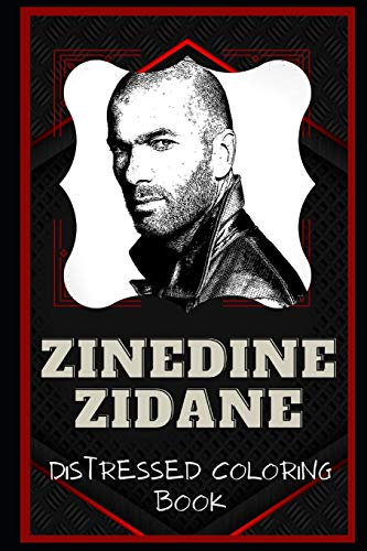 Zinedine Zidane Distressed Coloring Book: Artistic Adult Coloring Book