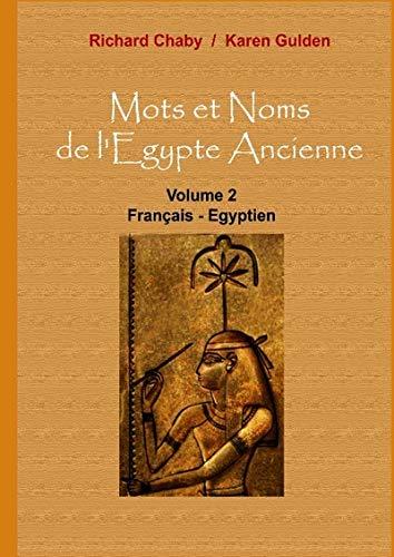Mots et noms de l'Egypte ancienne, tome 2 : Français-Egyptien