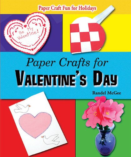 Paper Crafts for Valentine's Day (Paper Craft Fun for Holidays)