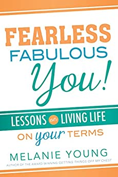 Fearless, Fabulous You!: Lessons on Living Life on Your Terms by [Melanie Young]