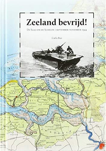 Zeeland bevrijd !: De slag om de Schelde, september- november 1944