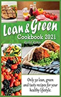Lean and Green Cookbook 2021: Only 50 Lean, Green and Tasty Recipes for Your Healthy Lifestyle.