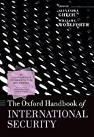 The Oxford Handbook Of International Security (Oxford Handbooks) (Oxford Handbooks of International Relations)