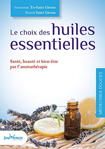 Le choix des huiles essentielles (Maxi pratiques)