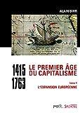 Le premier âge du capitalisme (1415-1763) Tome 1, L'expansion européenne