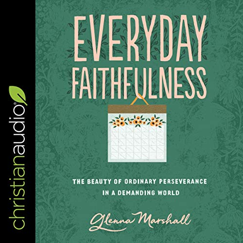 Everyday Faithfulness Audiobook By Glenna Marshall cover art