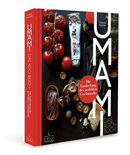 Umami: Das Kochbuch - Die Entdeckung des perfekten Geschmacks