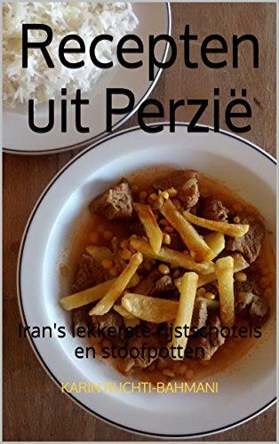 Recepten uit  Perzië: Iran's lekkerste rijstschotels en stoofpotten (How to cook foreign food the easy way. Book 5)