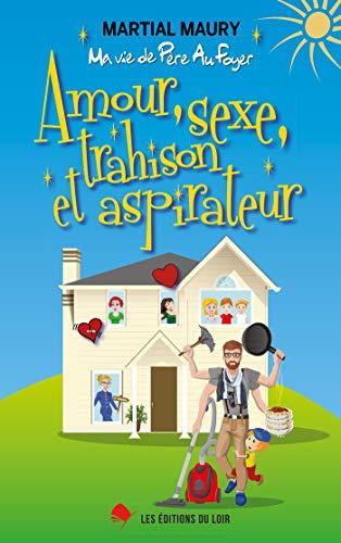 Amour, sexe, trahison et aspirateur: Ma vie de père au foyer (French Edition)