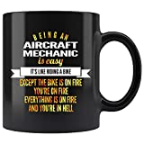 Aircraft Mechanic Coffee Mug. Being An Aircraft Mechanic Is Easy Like Riding A Bike Except The Bike Is On Fire You're On Fire And In Hell Funny Gifts for Women Men 11 oz black