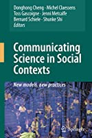 Communicating Science in Social Contexts: New models, new practices