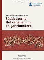 Sueddeutsche Hofkapellen im 18. Jahrhundert: Eine Bestandsaufnahme